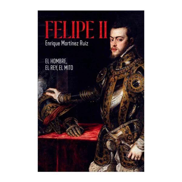 """Portada del libro """"Felipe II. Hombre, Rey y mito"""" de Enrique Martínez Ruiz"""