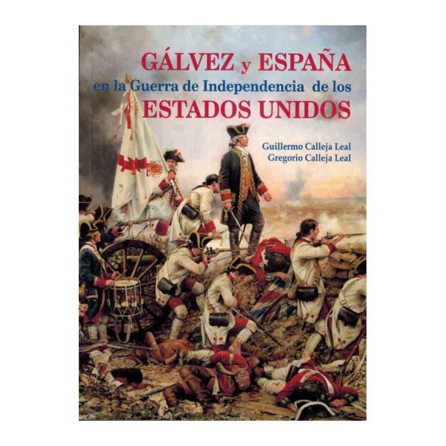 """Portada del libro de Gregorio Calleja Leal y Guillermo Calleja Leal """"Gálvez y España en la Guerra de la Independencia de los Estados Unidos"""""""