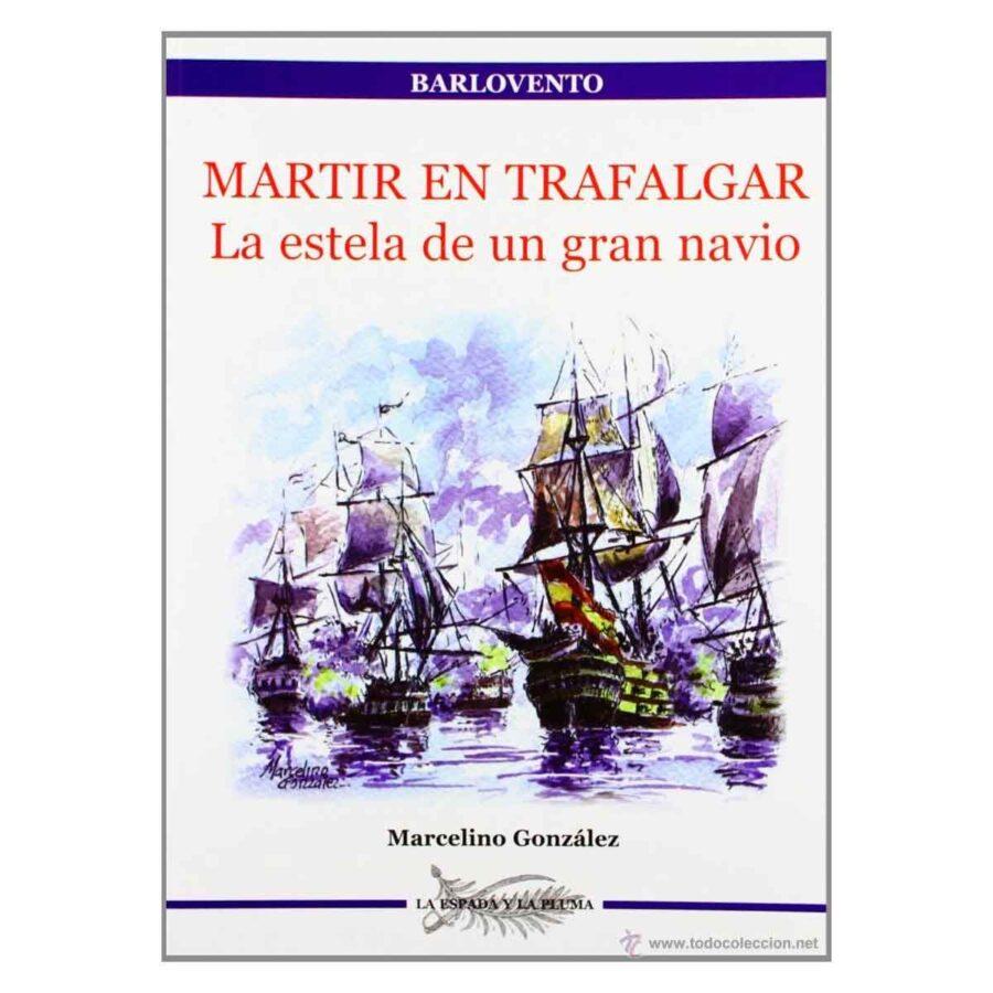 """Carátula del libro """"Mártir en Trafalgar. La estela de un gran navío"""" de Marcelino González sobre el Santísima Trinidad"""